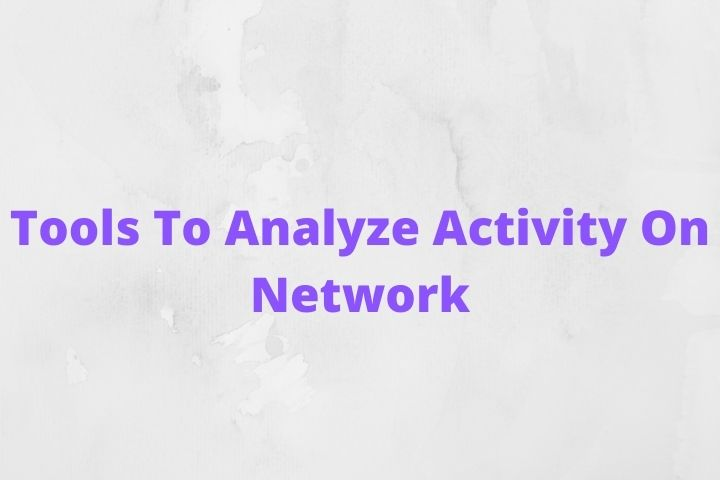Best Tools To Analyze Activity On Network